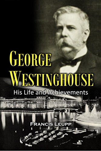 George Westinghouse: His Life and Achievements (1918) (English Edition)