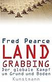 Land Grabbing: Der globale Kampf um Grund und Boden