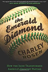 [(The Emerald Diamond: How the Irish Transformed America's Greatest Pastime )] [Author: Charley Rosen] [Feb-2012]