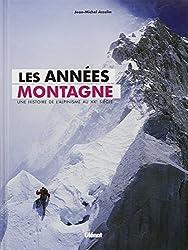 Les années montagne : Une histoire de l'alpinisme au XXe siècle