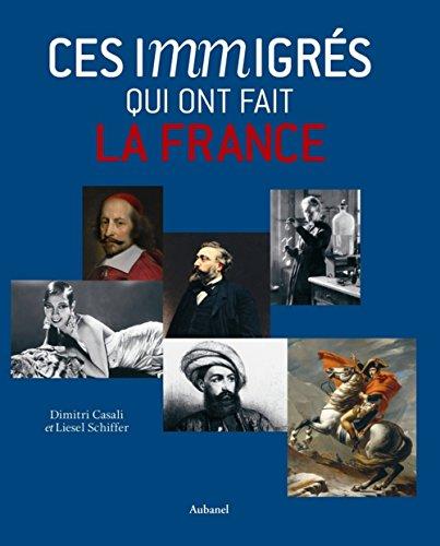Ces immigrés qui ont fait la France par Dimitri Casali