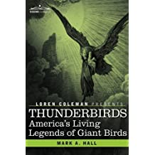 Thunderbirds: America's Living Legends of Giant Birds by Mark A. Hall (2008-11-01)