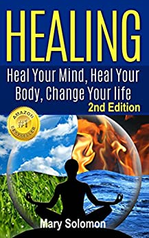 HEALING : Heal Your Mind, Heal Your Body: Change Your Life (English Edition) par [Solomon, Mary]