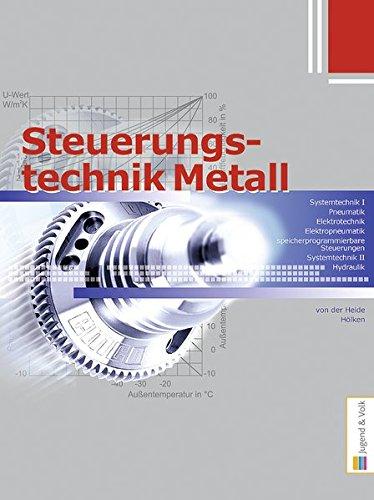 Steuerungstechnik Metall: Systemtechnik I, Pneumatik, Elektrotechnik, Elektropneumatik, Speicherprogrammierbare Steuerungen, Systemtechnik II, Hydraulik