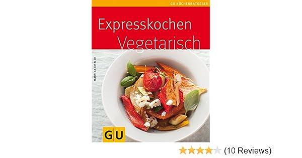 Outdoor Küche Vegetarisch : Expresskochen vegetarisch amazon martina kittler bücher