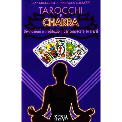 Tarocchi E Chakra. Divinazioni E Meditazioni Per Conoscere Se Stessi. Con 22 Carte