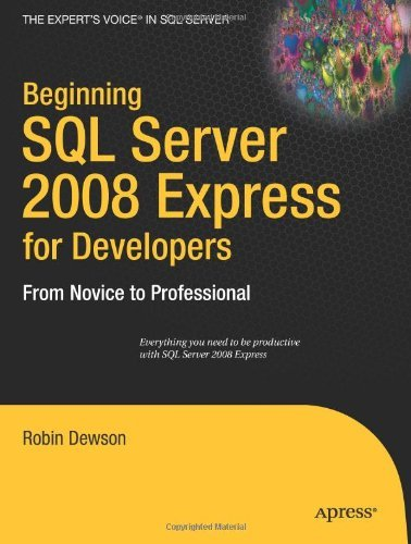 Beginning SQL Server 2008 Express for Developers: From Novice to Professional (Expert's Voice in SQL Server) by Robin Dewson (1-Nov-2008) Paperback