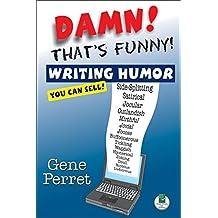 Damn! Thats Funny!: Writing Humor You Can Sell!