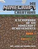 My Minecraft Creations - Books 1 and 2 Combined: A Scrapbook of My Minecraft Achievements