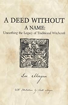 A Deed Without a Name: Unearthing the Legacy of Traditional Witchcraft by [Morgan, Lee]
