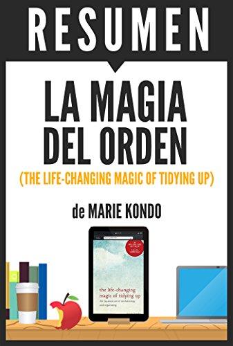LA MAGIA DEL ORDEN (The Life-Changing Magic of Tidying Up): Resumen completo del libro original de Marie Kondo (Spanish Edition)