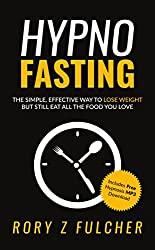 Hypno-Fasting: The simple, effective way to lose weight but still eat all the food you love