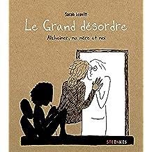 Le grand désordre: Alzheimer, ma mère et moi (French Edition)