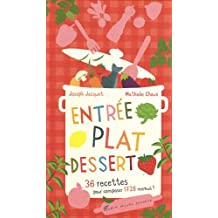 Entrée, plat, dessert : 36 recettes pour composer 1728 menus !