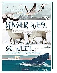 Unser Weg, so weit ...: Kleine Geschichten von großen Tierreisen