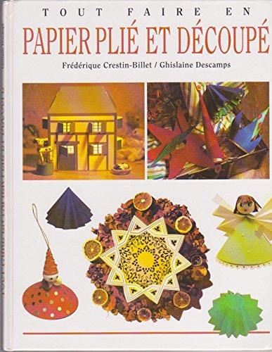 Tout faire en papier plié et découpé par Ghislaine Descamps, Frédérique Crestin-Billet, Matthieu Prier (Relié)