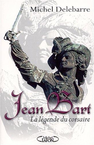 Jean Bart. La légende du corsaire