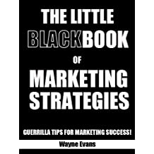 The Little Black Book of Marketing Strategies: Guerrilla tips for marketing success!
