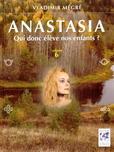 Anastasia, Tome 6 : Qui donc élève nos enfants ? par Vladimir Mégré