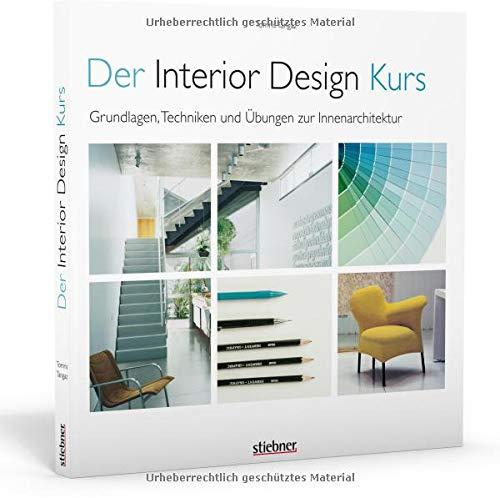 Der Interior Design Kurs: Grundlagen, Techniken und Übungen zur Innenarchitektur. Konzepte entwerfen, planen, zeichnen, umsetzen. Plus Tipps für die Berufspraxis als Designer und Innenarchitekt.
