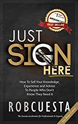 Just Sign Here: How to Sell Your Knowledge, Experience and Advice to People Who Don't Know They Need It (English Edition)