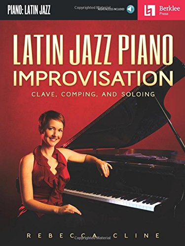 Latin Jazz Piano Improvisation: Clave, Comping, and Soloing por Rebecca Cline