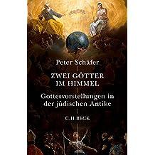 Zwei Götter im Himmel: Gottesvorstellungen in der jüdischen Antike