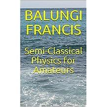 Semi-Classical Physics for Amateurs (English Edition)