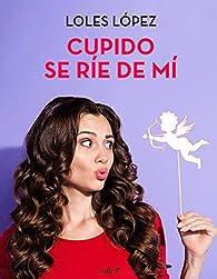 Cupido se ríe de mí par Loles López