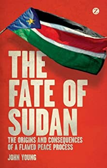 The Fate of Sudan: The Origins and Consequences of a Flawed Peace Process par [Young, John]