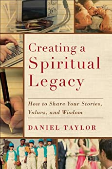 Creating a Spiritual Legacy: How to Share Your Stories, Values, and Wisdom di [Taylor, Daniel]