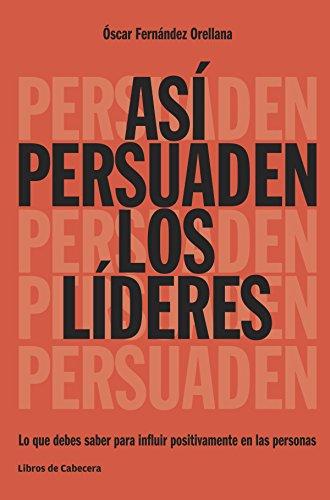 Así persuaden los líderes: Lo que debes saber para influir positivamente en las personas (Temáticos) por Óscar Fernández Orellana