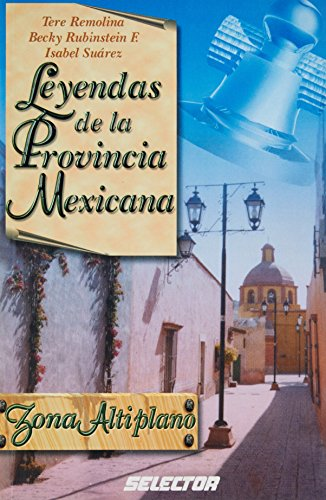 Leyendas de la provincia Mexicana / Legends of the Mexican Providence: Zona Altiplano par Maria Teresa Remolina Lopez
