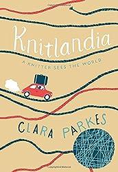 Knitlandia: A Knitter Sees the World by Clara Parkes (2016-02-16)