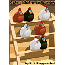 Backyard Chickens for Beginners: Getting the Best Chickens, Choosing Coops, Feeding and Care, and Beating City Chicken Laws (Booklet) (English Edition)