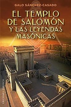 El Templo de Salomón y las leyendas masónicas (ESTUDIOS Y DOCUMENTOS) de [Sánchez-Casado, Galo]