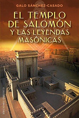 El Templo de Salomón y las leyendas masónicas (ESTUDIOS Y DOCUMENTOS) por Galo Sánchez-Casado