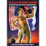 Russian Kettlebell Challenge: Xtreme Fitness for Hard Living Comrades