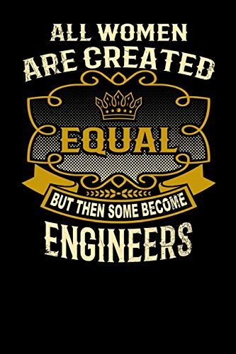 All Women Are Created Equal But Then Some Become Engineers: Funny 6x9 engineer notebook [Idioma Inglés]