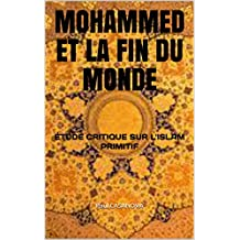 MOHAMMED ET LA FIN DU MONDE: ÉTUDE CRITIQUE SUR L'ISLAM PRIMITIF