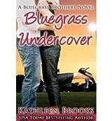 Brooks, Kathleen [ Bluegrass Undercover: A Bluegrass Brothers Novel ] [ BLUEGRASS UNDERCOVER: A BLUEGRASS BROTHERS NOVEL ] Apr - 2012 { Paperback }