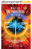 Waking the Immortal Within: Develop your Spiritual Presence, Awaken the Inner Master and Explore Hidden Realities (English Edition)