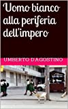 eBook Gratis da Scaricare Uomo bianco alla periferia dell impero (PDF,EPUB,MOBI) Online Italiano