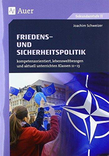 Friedens- und Sicherheitspolitik: kompetenzorientiert, lebensweltbezogen und aktuell unterrichten Klassen 11-13 (kompetenzorientiert unterrichten)