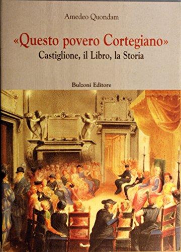 «Questo povero cortegiano». Castiglione, il libro, la storia