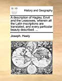A Description of Hagley, Envil and the Leasowes, Wherein All the Latin Inscriptions Are Translated, and Every Particular