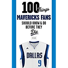 100 Things Mavericks Fans Should Know & Do Before They Die (100 Things...Fans Should Know)