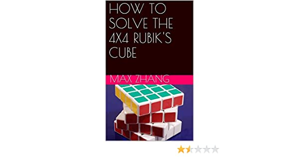 HOW TO SOLVE THE 4X4 RUBIK'S CUBE eBook: Max Zhang: Amazon