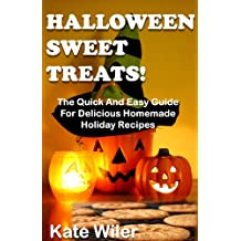 Halloween Sweet Treats! The Quick And Easy Guide For Delicious Homemade Holiday Recipes (Dessert Recipes Book 1) (English Edition)