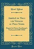 Abrégé de Tous Les Voyages Au Pole Nord: Depuis Les Frères Zeni Jusqu'a Trehouard (1380-1836) (Classic Reprint)